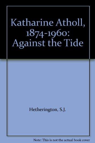 Katharine Atholl, 1874-1960: Against the Tide