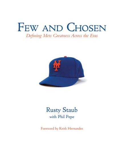Few and Chosen Mets: Defining Mets Greatness Across the Eras por Rusty Staub