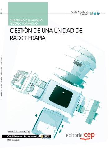 Cuaderno del Alumno Gestión de una unidad de radioterapia. Cualificaciones profesionales por Antonio López Gutiérrez