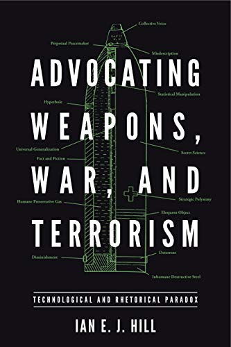 Advocating Weapons, War, and Terrorism: Technological and Rhetorical Paradox (RSA Series in Transdisciplinary Rhetoric Book 9) (English Edition) (Im Gas-bereich 20)
