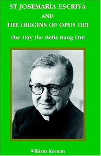 St Josemaria Escriva and the Origins of Opus Dei: The Day the Bells Rang Out