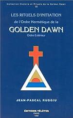 Les rituels d'initiation de l'Ordre hermétique de la Golden Dawn, tome 3 de Jean-Pascal Ruggiu