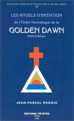 Les rituels d'initiation de l'Ordre hermétique de la Golden Dawn, tome 3