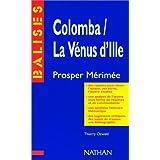 """""""Colomba"""", """"La Vénus d'Ille"""", Mérimée : Résumé analytique, commentaire critique, documents complémentaires"""