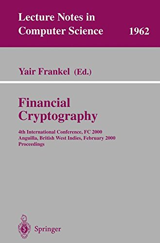 Financial Cryptography: 4th International Conference, FC 2000 Anguilla, British West Indies, February 20-24, 2000 Proceedings (Lecture Notes in Computer Science)