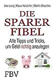 Die Sparer-Fibel: Alle Tipps und Tricks um Geld richtig anzulegen