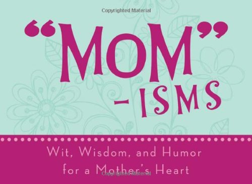Mom-Isms: Wit, Wisdom, and Humor for a Mother's Heart (Life's Little Book of Wisdom)