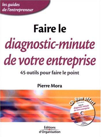Faire le diagnostic-minute de votre entreprise : 45 outils pour faire le point par Pierre Mora