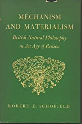 Mechanism and Materialism: British Natural Philosophy in the Age of Reason: British Natural Philosophy in an Age of Reason (Princeton Legacy Library)