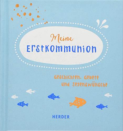 Meine Erstkommunion: Geschichten, Gebete und Segenswünsche