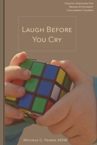 Laugh Before You Cry: Creative Strategies For Raising Attachment Challenged Children (Feines Rad)
