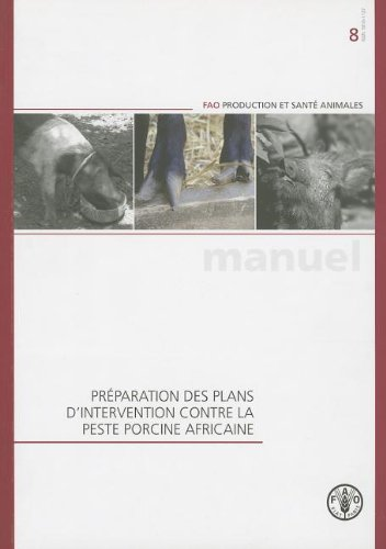 Preparation des plans d'intervention contre la peste porcine africaine (Manuels Fao De Production Et Santé Animales) por Food and Agriculture Organization of the United Nations