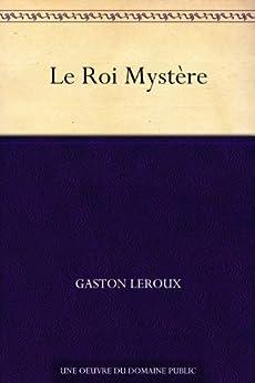 Le Roi Mystère (French Edition) von [Leroux, Gaston]