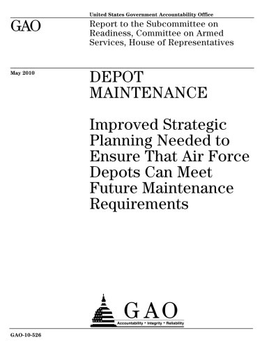Depot maintenance :improved strategic planning needed to ensure that Air Force depots can meet future maintenance requirements : report to ... on Armed Services, House of Representatives.