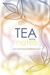 Tea Tasting Notes: Where discovery and preference meet by Lori Smaltz (2013-05-27)