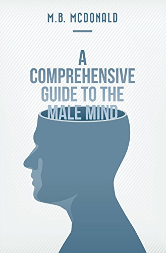 a-comprehensive-guide-to-the-male-mind-a-go-to-resource-for-understanding-men-english-edition