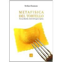 Metafisica del tortello. Storia, filosofia, ricette della pasta ripiena
