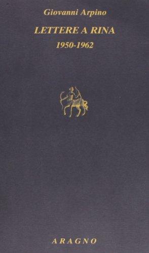 Lettere a Rina 1950-1962 (Biblioteca Aragno) por Giovanni Arpino