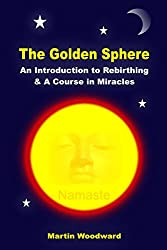 The Golden Sphere - An Introduction to Rebirthing and A Course in Miracles