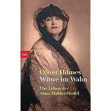 Witwe im Wahn: Das Leben der Alma Mahler-Werfel