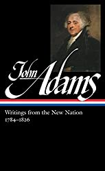 John Adams: Writings from the New Nation 1784-1826 : Library of America #276
