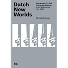 Dutch New Worlds. Scenarios in Physical Planning and Design in the Netherlands, 1970-2000
