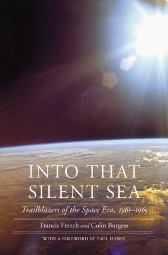 Into That Silent Sea: Trailblazers of the Space Era, 1961-1965 (Outward Odyssey: A People's History of Spaceflight Series)