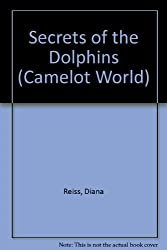 Secrets of the Dolphins (Camelot World) by Diana Reiss (1991-04-01)