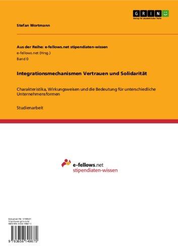 Integrationsmechanismen Vertrauen und Solidarität: Charakteristika, Wirkungsweisen und die Bedeutung für unterschiedliche Unternehmensformen (Aus der Reihe: e-fellows.net stipendiaten-wissen) (Die Organisation Net)