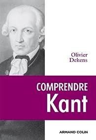 Comprendre Kant (Lire et comprendre) par Olivier Dekens