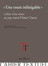 Une route infatigable: Cahier d'un retour au pays natal d'Aimé Césaire