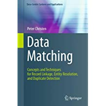 Data Matching: Concepts and Techniques for Record Linkage, Entity Resolution, and Duplicate Detection (Data-Centric Systems and Applications)