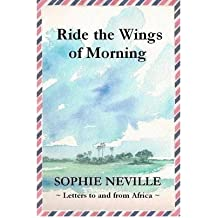 [ RIDE THE WINGS OF MORNING: LETTERS TO AND FROM AFRICA ] BY Neville, Sophie ( AUTHOR )Jun-22-2012 ( Paperback )