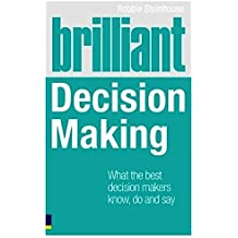 Brilliant Decision Making: What the Best Decision Makers Know, Do and Say (Brilliant Business) by Robbie Steinhouse (4-Mar-2010) Paperback