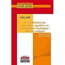 Anne S. Huff - De l'utilisation des approches cognitives en management stratégique : dettes et critiques (Les Grands Auteurs)