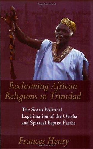Reclaiming African Religions in Trinidad: The Socio Political Legitimation of the Orisha and Spiritual Baptist Faith (Caribbean Cultural Studies) por Frances Henry