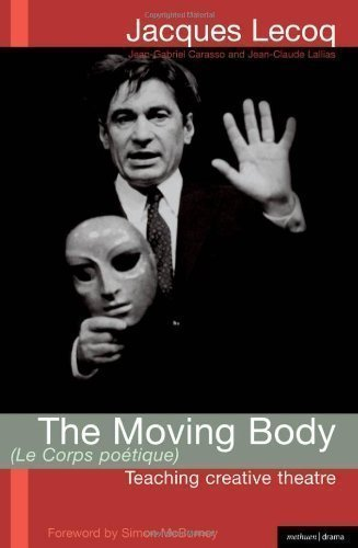The Moving Body (le Corps Poetique): Teaching Creative Theatre (Performance Books) of unknown Reprint new cover Edition on 30 April 2009