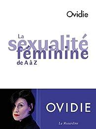 La sexualité féminine de A à Z par  Ovidie
