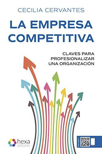 La empresa competitiva: Claves para profesionalizar una organización de [Cervantes Silva, Cecilia]