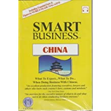 Smart Business China: What to Expect... What to Do... When Doing Business With the Chinese (Smart Business Series)