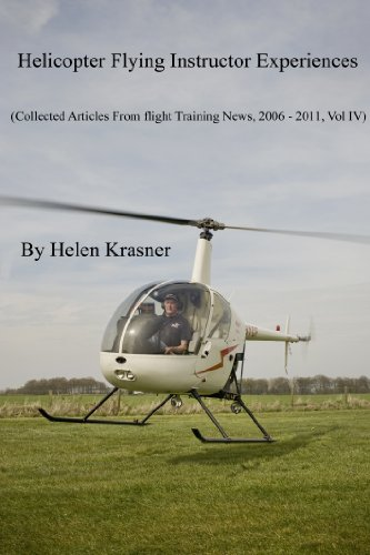 Helicopter Flying Instructor Experiences (Collected Articles From Flight Training News, 2006-2011 Book 4) di Helen Krasner