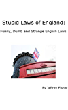 Stupid Laws of England: Funny, Dumb and Strange English Laws