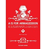 A is for Armageddon: A Catalogue of Disasters That May Culminate in the End of the World as We Know It[ A IS FOR ARMAGEDDON: A CATALOGUE OF DISASTERS THAT MAY CULMINATE IN THE END OF THE WORLD AS WE KNOW IT ] by Horne, Richard (Author ) on Dec-21-2010 Paperback