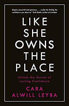 Like She Owns the Place: Unlock the Secret of Lasting Confidence by [Alwill Leyba, Cara]