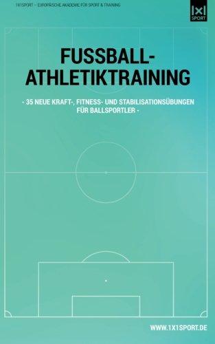 Fussball-Athletiktraining: 35 neue Kraft-, Fitness- und Stabilitätsübungen für Ballsportler