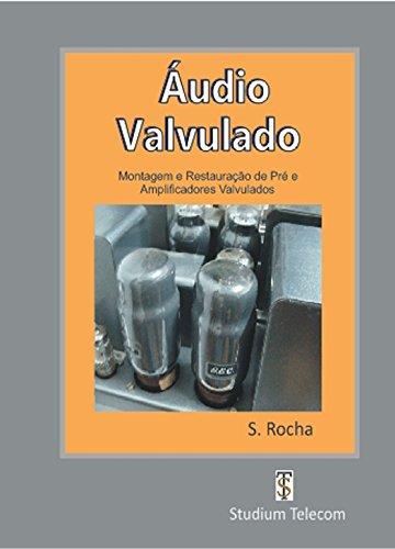 ÁUDIO VALVULADO: Montagem e Restauração de Pré e Amplificadores Valvulados (Portuguese Edition) de