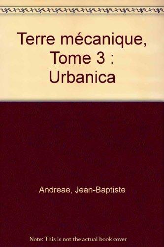 Terre mécanique, Tome 3 : Urbanica par Jean-Baptiste Andreae
