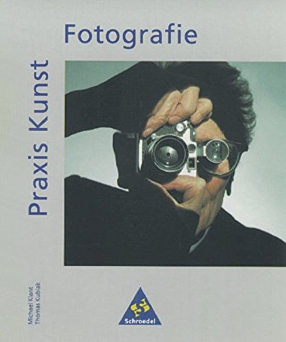 Praxis Kunst - Sekundarstufe II: Praxis Kunst: Fotografie