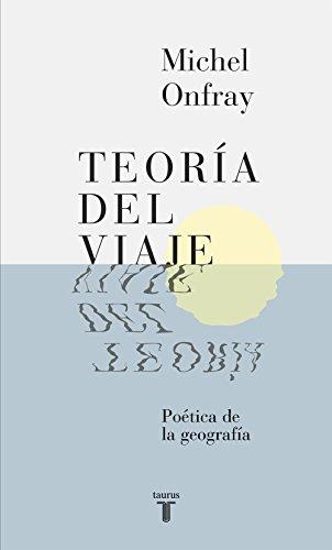 Teoría del viaje: Poética de la geografía por Michel Onfray