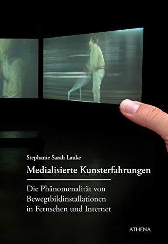 Medialisierte Kunsterfahrung: Die Phänomenalität von Bewegtbildinstallationen in Fernsehen und Internet